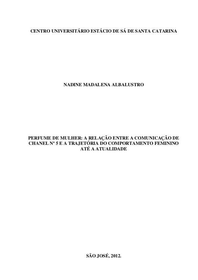 CENTRO UNIVERSITÁRIO ESTÁCIO DE SÁ DE SANTA CATARINA NADINE MADALENA ALBALUSTRO PERFUME DE MULHER: A RELAÇÃO ENTRE A COMUN...