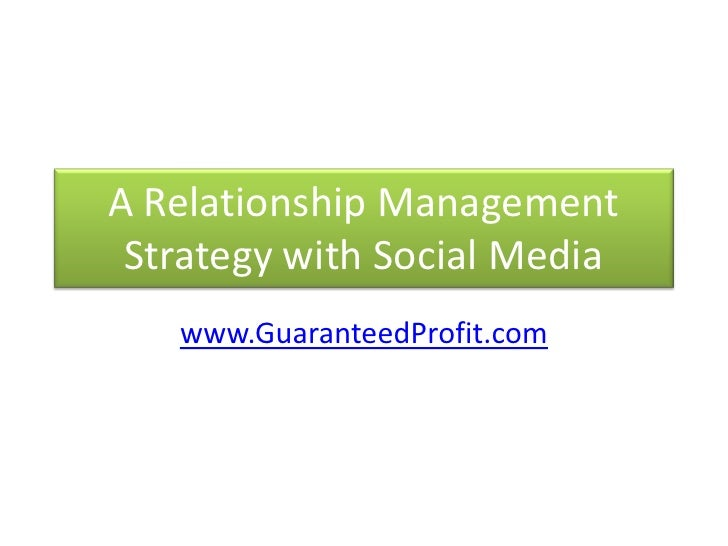 A Relationship Management Strategy with Social Media<br />www.GuaranteedProfit.com<br />