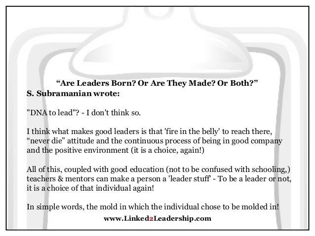 are leaders made or born Are leaders born or made or is the question even relevant by professor preston c bottger and imd research fellow jean-louis barsoux - march 2010.