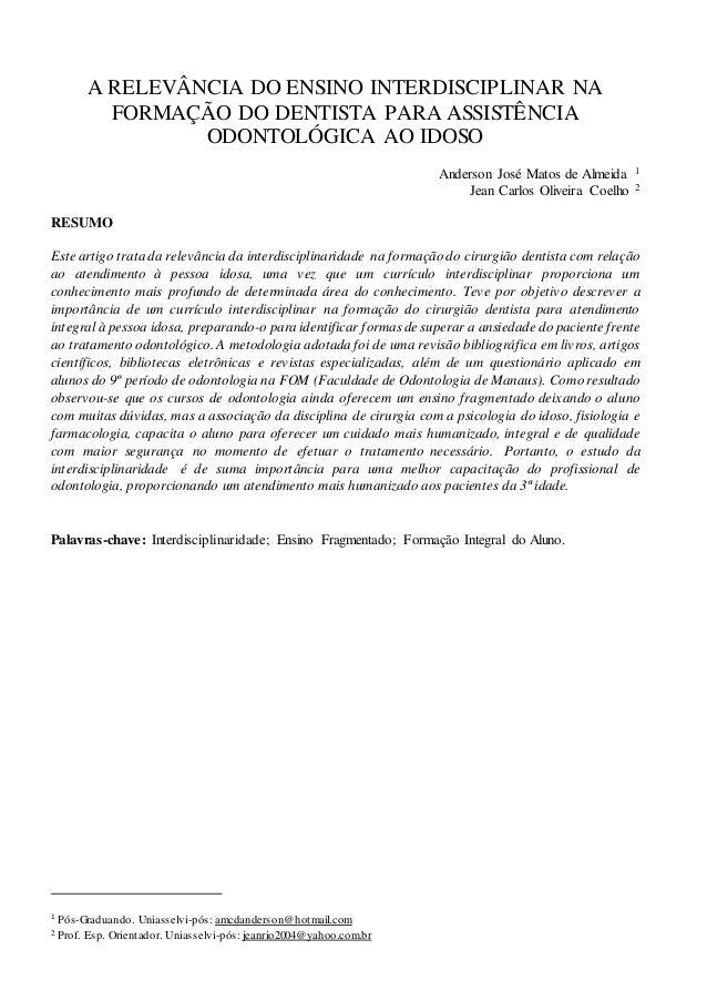 A RELEVÂNCIA DO ENSINO INTERDISCIPLINAR NA FORMAÇÃO DO DENTISTA PARA ASSISTÊNCIA ODONTOLÓGICA AO IDOSO Anderson José Matos...