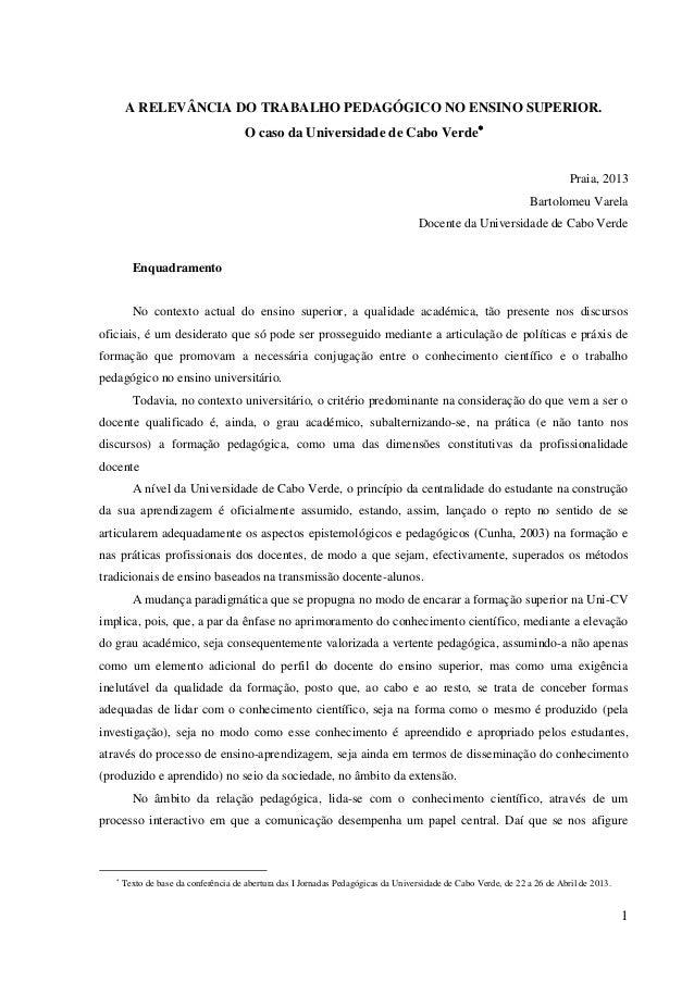 A RELEVÂNCIA DO TRABALHO PEDAGÓGICO NO ENSINO SUPERIOR. O caso da Universidade de Cabo Verde Praia, 2013 Bartolomeu Varel...