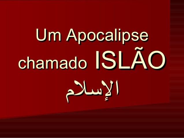 Um ApocalipseUm Apocalipse chamadochamado ISLÃOISLÃO اللسل