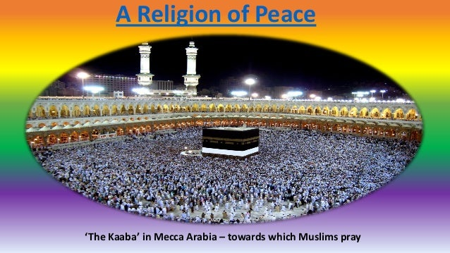 A Religion of Peace 'The Kaaba' in Mecca Arabia – towards which Muslims pray