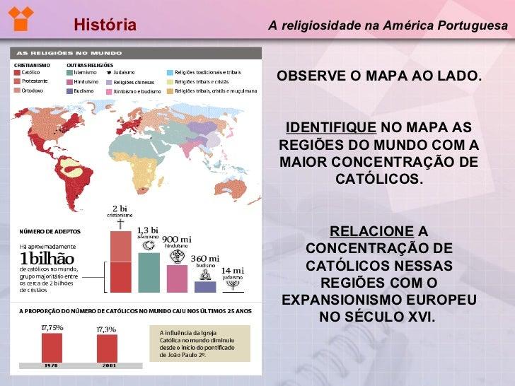 História  A religiosidade na América Portuguesa OBSERVE O MAPA AO LADO. IDENTIFIQUE  NO MAPA AS REGIÕES DO MUNDO COM A MAI...