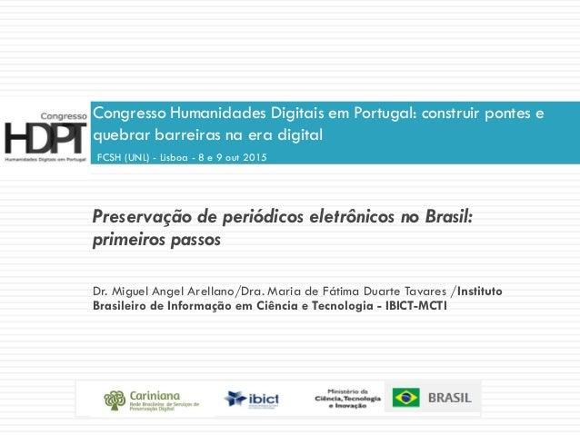 Preservação de periódicos eletrônicos no Brasil: primeiros passos Dr. Miguel Angel Arellano/Dra. Maria de Fátima Duarte Ta...
