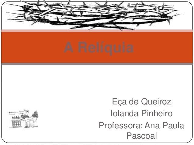 Eça de Queiroz Iolanda Pinheiro Professora: Ana Paula Pascoal A Relíquia