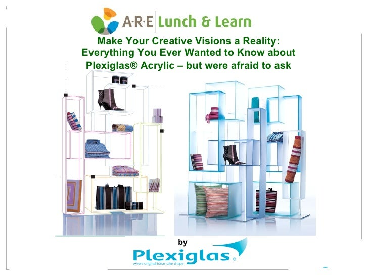 Make Your Creative Visions a Reality: Everything You Ever Wanted to Know about  Plexiglas® Acrylic – but were afraid to as...