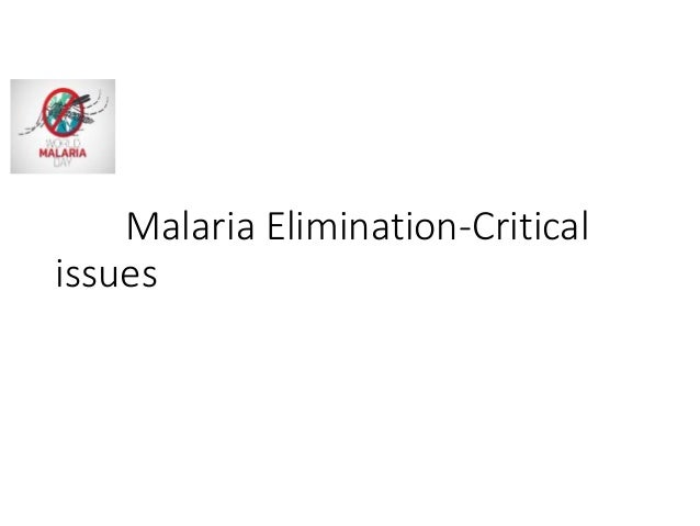 Malaria Elimination-Critical issues • Sustain gains of interventions • Accelerate research and development of new tools fo...