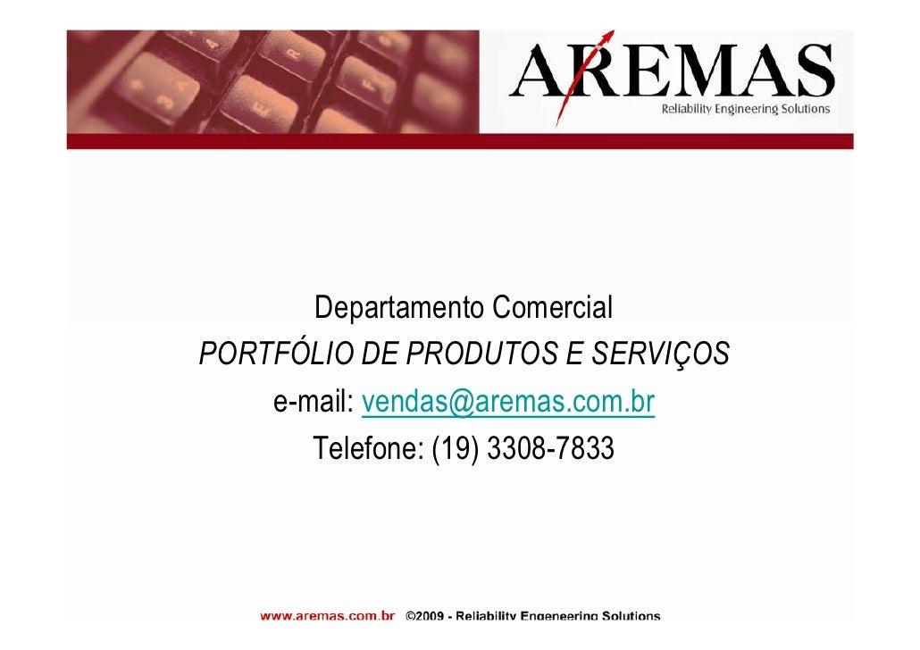 Departamento ComercialPORTFÓLIO DE PRODUTOS E SERVIÇOS    e-mail: vendas@aremas.com.br       Telefone: (19) 3308-7833