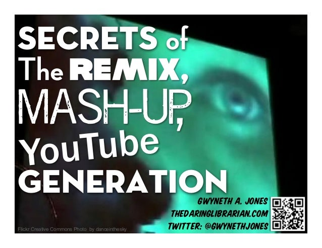 Secrets Of The Remix Mashup YouTube Generation - Video Version