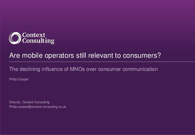 The declining influence of MNOs over consumer communicationPhilip CooperDirector, Context ConsultingPhilip.cooper@context-...