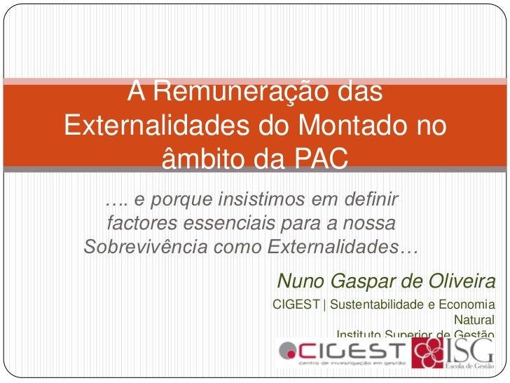 A Remuneração dasExternalidades do Montado no       âmbito da PAC   …. e porque insistimos em definir   factores essenciai...