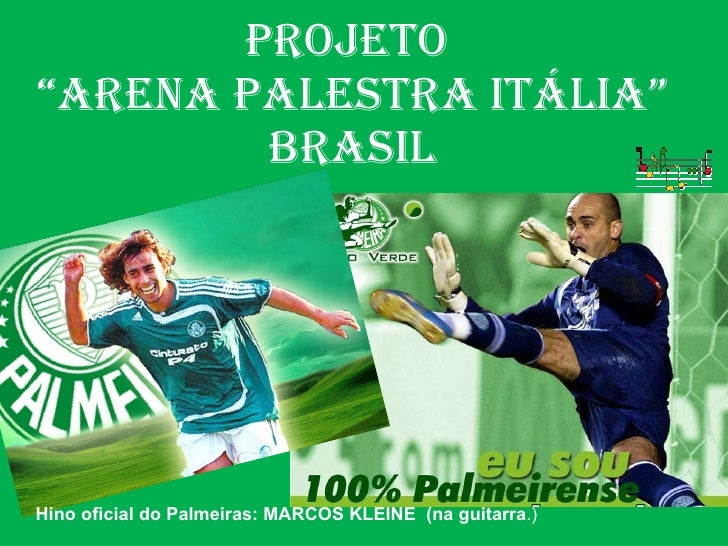 "PROJETO  ""ARENA PALESTRA ITÁLIA"" BRASIL Hino oficial do Palmeiras: MARCOS KLEINE  (na guitarra .)"