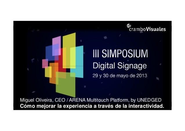 Miguel Oliveira, CEO / ARENA Multitouch Platform, by UNEDGEDCómo mejorar la experiencia a través de la interactividad.