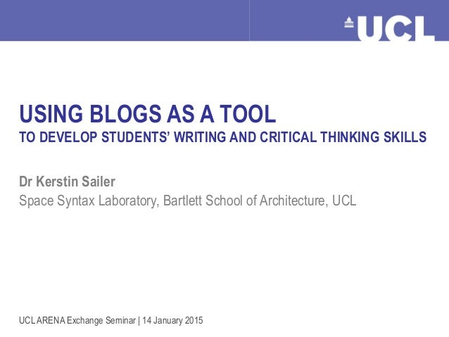 Using Blogs as a Teaching Tool Dr Kerstin Sailer, January 2015 USING BLOGS AS A TOOL TO DEVELOP STUDENTS' WRITING AND CRIT...