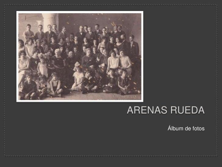 Arenas Rueda <br />Álbum de fotos<br />
