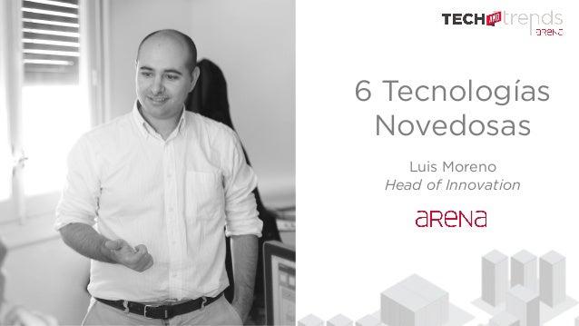 6 Tecnologías Novedosas Luis Moreno Head of Innovation
