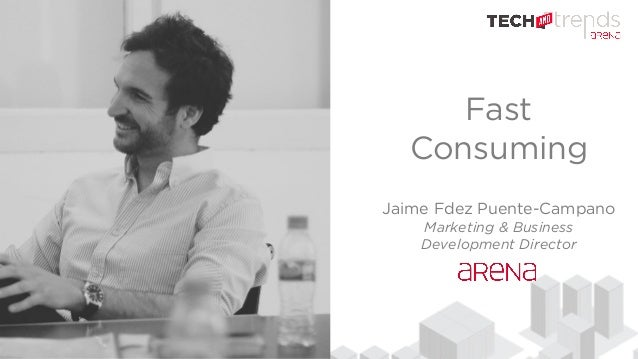 Fast Consuming Jaime Fdez Puente-Campano Marketing & Business Development Director