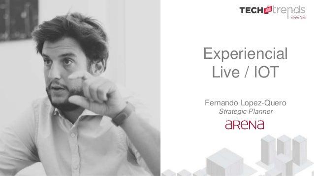 Experiencial Live / IOT Fernando Lopez-Quero Strategic Planner