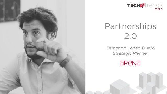 Partnerships 2.0 Fernando Lopez-Quero Strategic Planner