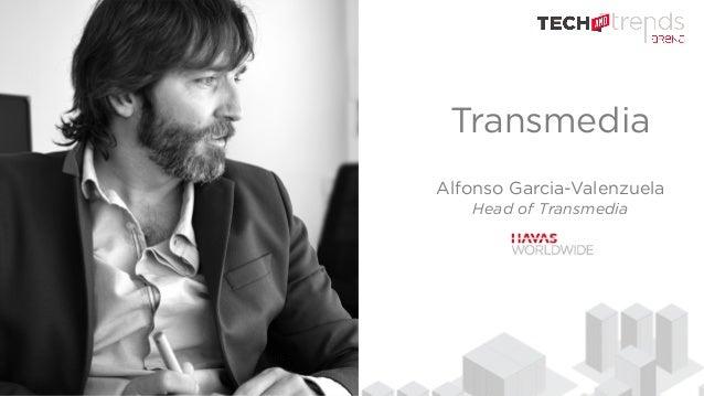 Transmedia Alfonso Garcia-Valenzuela Head of Transmedia