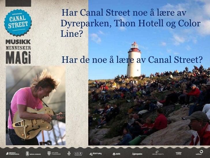 <ul><li>Har Canal Street noe å lære av Dyreparken, Thon Hotell og Color Line?  </li></ul><ul><li>Har de noe å lære av Cana...