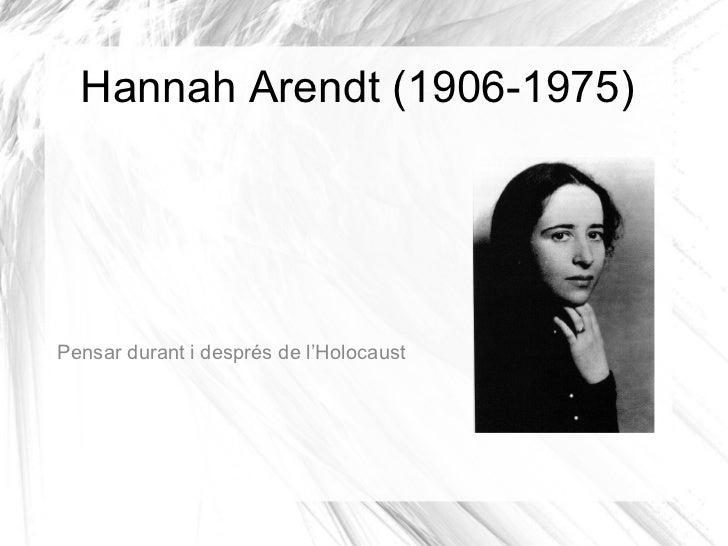 Hannah Arendt (1906-1975) <ul>Pensar durant i després de l'Holocaust </ul>