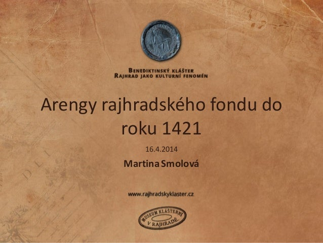 Arengy rajhradského fondu do roku 1421 MartinaSmolová 16.4.2014