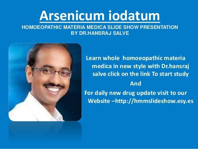 Arsenicum iodatum HOMOEOPATHIC MATERIA MEDICA SLIDE SHOW PRESENTATION BY DR.HANSRAJ SALVE Learn whole homoeopathic materia...