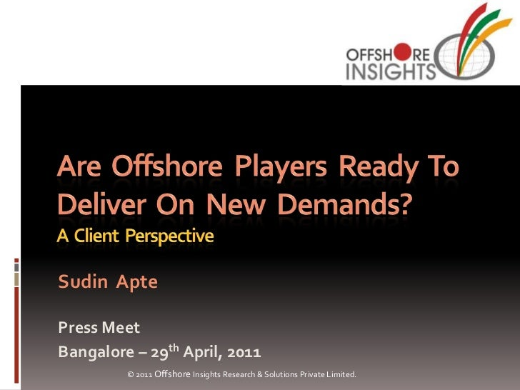 Sudin AptePress MeetBangalore – 29th April, 2011         © 2011 Offshore Insights Research & Solutions Private Limited.