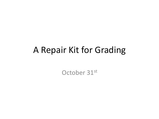 A Repair Kit for Grading October 31st