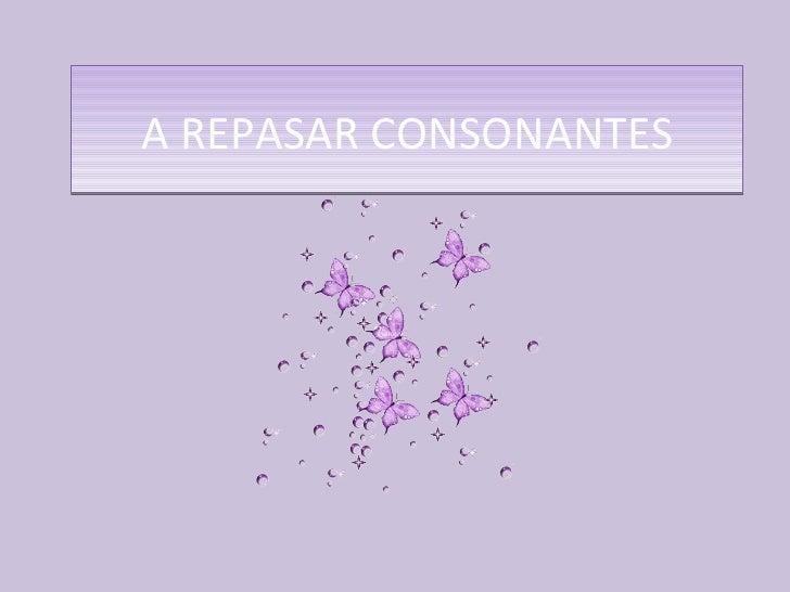 A REPASAR CONSONANTES