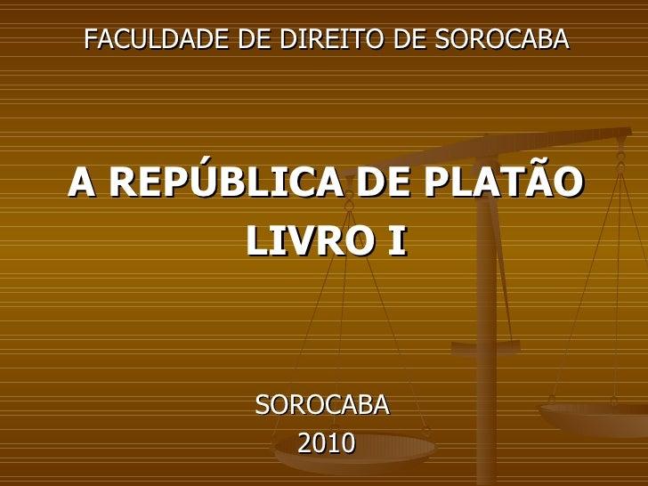 <ul><li>FACULDADE DE DIREITO DE SOROCABA </li></ul><ul><li>A REPÚBLICA DE PLATÃO </li></ul><ul><li>LIVRO I </li></ul><ul><...