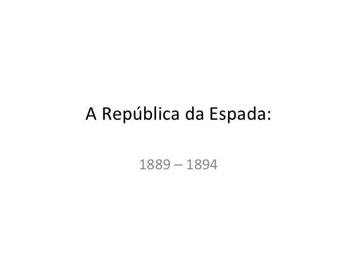 A República da Espada: 1889 – 1894