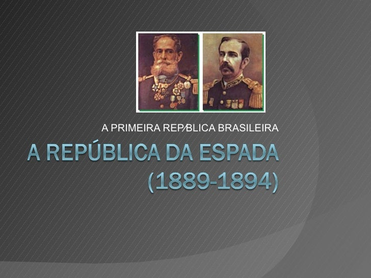 A PRIMEIRA REPÚBLICA BRASILEIRA