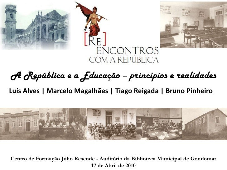 A República e a Educação – princípios e realidades<br />Luís Alves | Marcelo Magalhães | Tiago Reigada| Bruno Pinheiro<b...