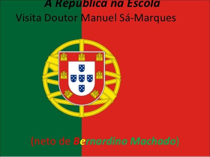 A República na Escola Visita Doutor Manuel Sá-Marques  (neto de  B e rnardino Machado )