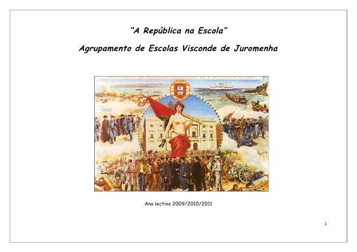 """""""A República na Escola""""  Agrupamento de Escolas Visconde de Juromenha                   Ano lectivo 2009/2010/2011        ..."""
