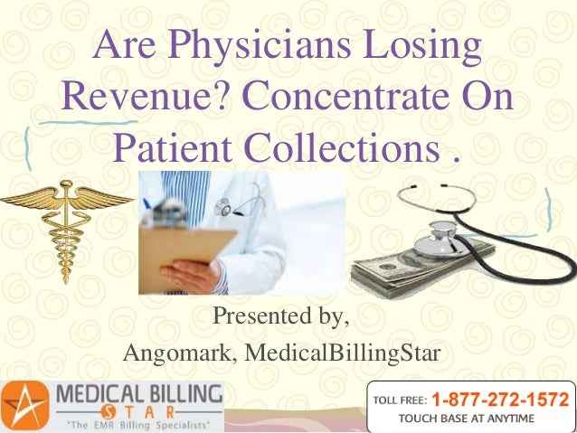 Are Physicians LosingRevenue? Concentrate OnPatient Collections .Presented by,Angomark, MedicalBillingStar