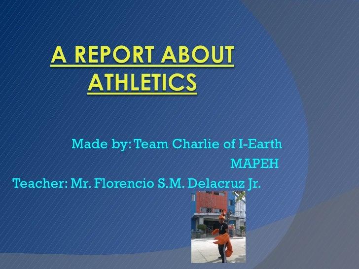 Made by: Team Charlie of I-Earth MAPEH  Teacher: Mr. Florencio S.M. Delacruz Jr.