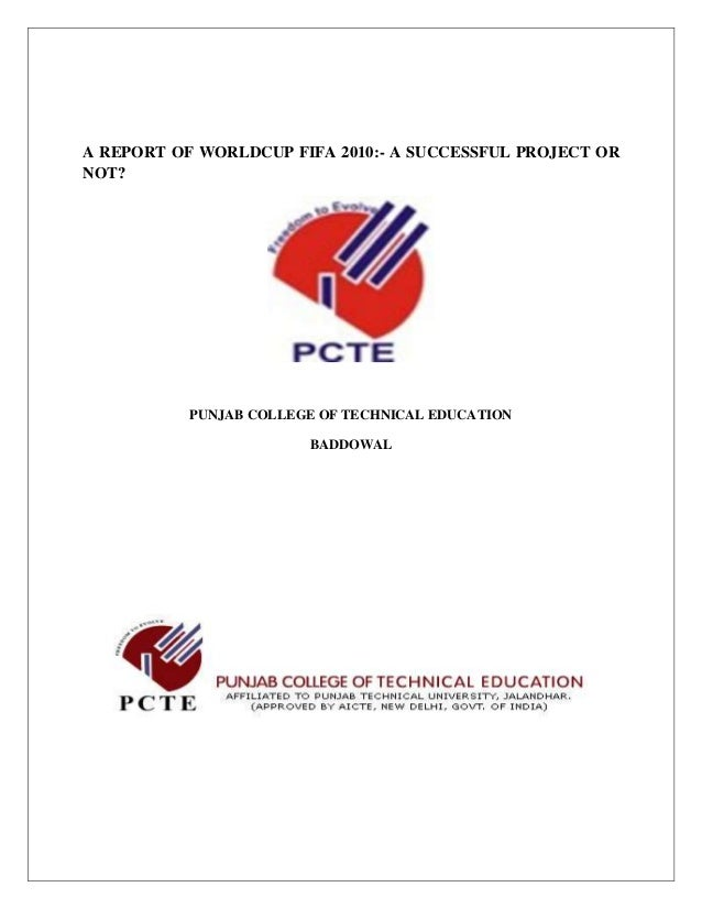 A REPORT OF WORLDCUP FIFA 2010:- A SUCCESSFUL PROJECT ORNOT?           PUNJAB COLLEGE OF TECHNICAL EDUCATION              ...