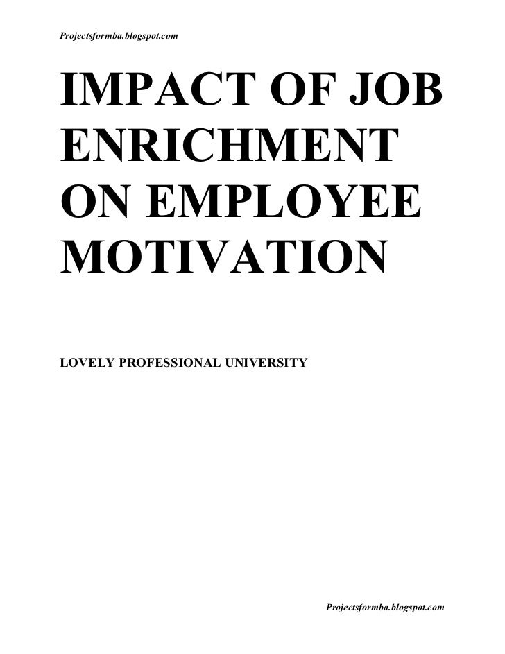 Projectsformba.blogspot.comIMPACT OF JOBENRICHMENTON EMPLOYEEMOTIVATIONLOVELY PROFESSIONAL UNIVERSITY                     ...