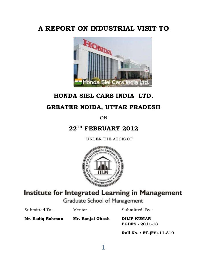 A REPORT ON INDUSTRIAL VISIT TO             HONDA SIEL CARS INDIA LTD.          GREATER NOIDA, UTTAR PRADESH              ...