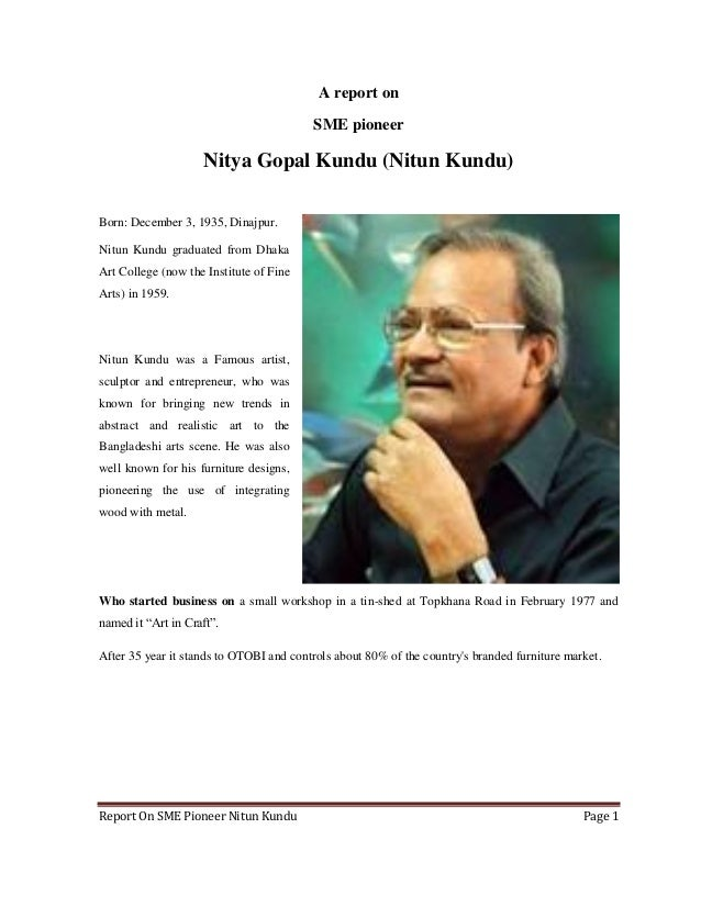 A report on SME pioneer  Nitya Gopal Kundu (Nitun Kundu) Born: December 3, 1935, Dinajpur. Nitun Kundu graduated from Dhak...