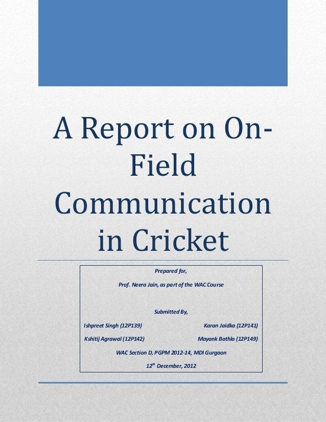 A Report on On-      FieldCommunication   in Cricket                                Prepared for,               Prof. Neer...