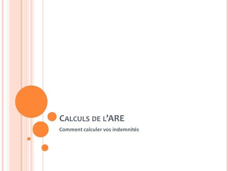CALCULS DE L'AREComment calculer vos indemnités