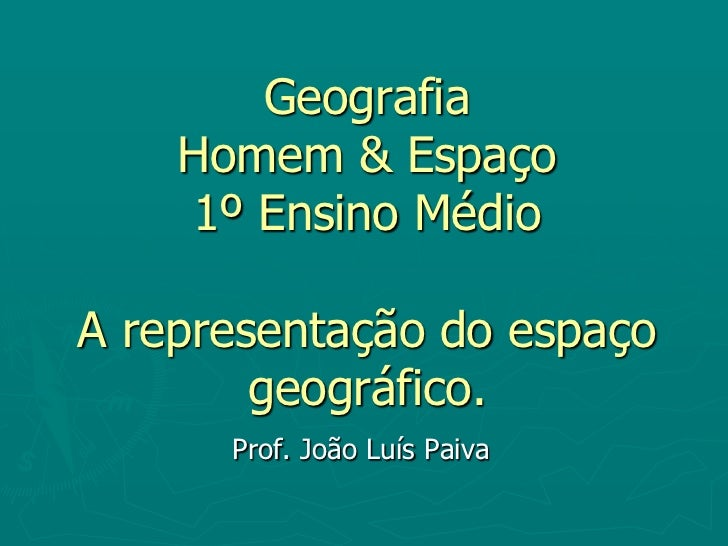 Geografia Homem & Espaço 1º Ensino MédioA representação do espaço geográfico.<br />Prof. João Luís Paiva<br />