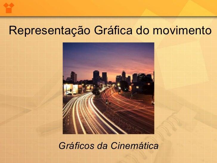 Representação Gráfica do movimento Gráficos da Cinemática
