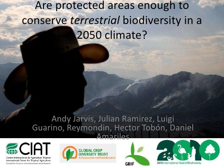 Are protected areas enough to conserve terrestrial biodiversity in a 2050 climate?<br />Andy Jarvis, Julian Ramirez, Luigi...