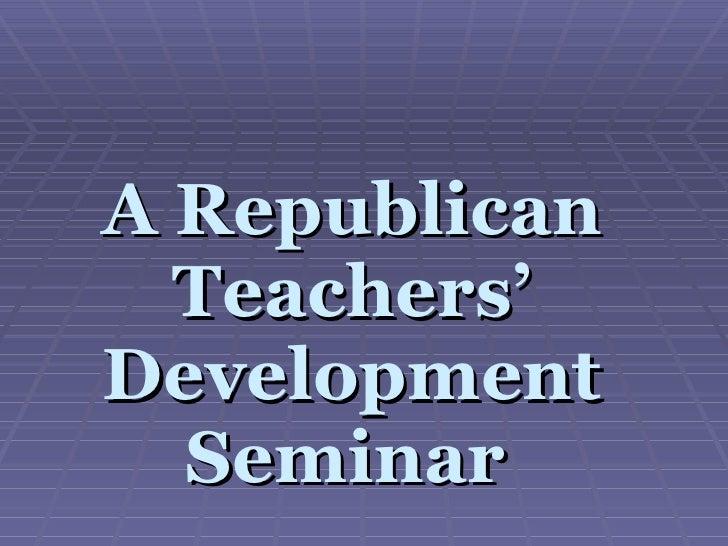 A Republican Teachers' Development Seminar